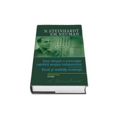 Eseu despre o conceptie catolica asupra iudaismului. Iluzii si realitati evreiesti