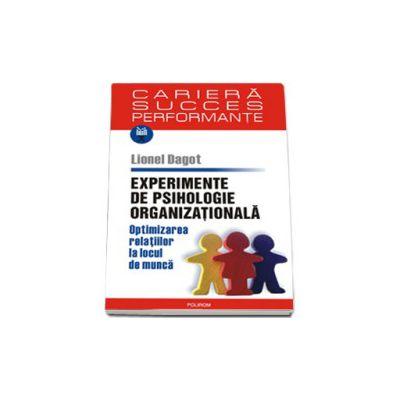 Experimente de psihologie organizationala. Optimizarea relatiilor la locul de munca