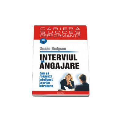 Interviul de angajare. Cum sa raspunzi inteligent la orice intrebare