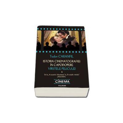 Istoria cinematografiei in capodopere. Virstele peliculei. Vol. 4: De la'A noastra-i libertatea'la'Pe aripile vintului'(1931-1939)