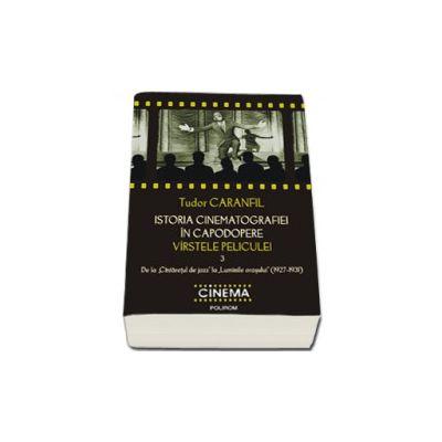 """Istoria cinematografiei in capodopere. Virstele peliculei. Vol. 3: De la""""Cintaretul de jazz"""" la """"Luminile orasului"""" (1927-1931)"""