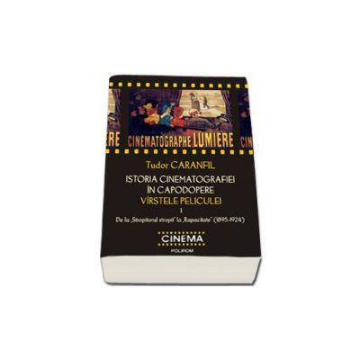 Istoria cinematografiei in capodopere. Virstele peliculei. Volumul I. De la Stropitorul stropit la Rapacitate (1895-1924)