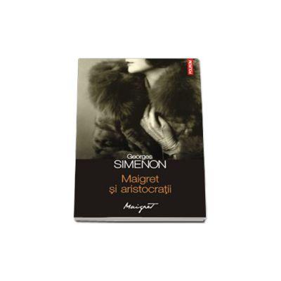 Maigret si aristocratii. Traducere de Nicolae Constantinescu