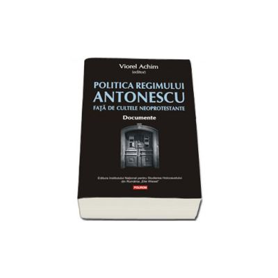 Politica Regimului Antonescu fata de cultele neoprotestante. Documente