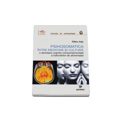 Psihosomatica intre medicina si cultura (Oltea Joja)