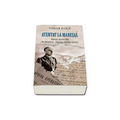 Florian Bichir, Atentat la Maresal - Olanesti, 24 iulie 1944. Ion Antonescu - Tinta parasutistilor societici