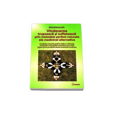 Swami Atmananda, Vindecarea trupeasca si sufleteasca prin metodele perfect naturale ale medicinei alternative