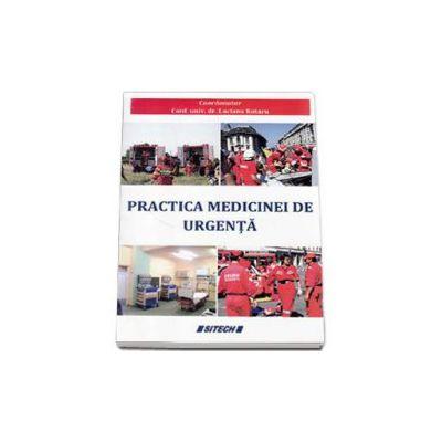 Practica medicinei de urgenta. Coordonator Profesor Universitar Dr. Rotaru Luciana