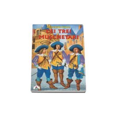 Alexandre Dumas - Cei trei muschetari - Colectia Piccolino