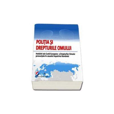 Politia si Drepturile Omului. Hotarari ale Curtii Europene a Drepturilor Omului pronuntate impotriva Romaniei (Coordonator Cornel Gabriel Caian)