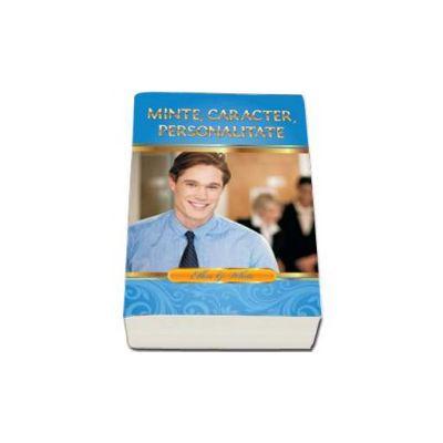Minte, Caracter, Personalitate. Sfaturi pentru sanatatea mintala si spirituala - Editie completa (Elen G. White)