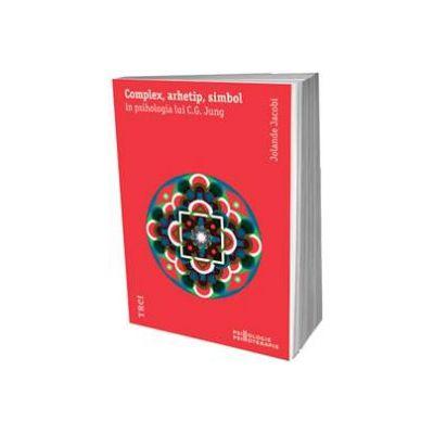Jolande Jacobi - Complex, arhetip, simbol in psihologia lui C. G. Jung