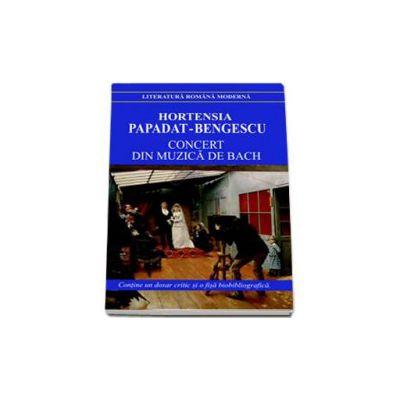 Hortensia Papadat Bengescu, Concert din muzica de Bach - Contine un dosar critic si o fisa biobibliografica