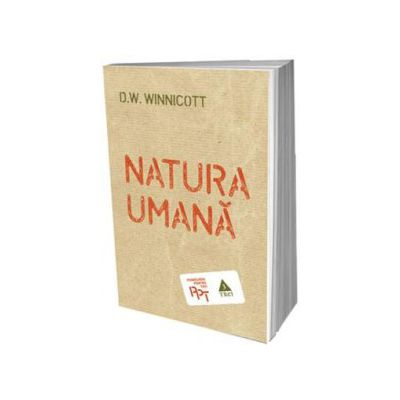 D. W. Winnicott - Natura umana - Colectia, psihologia pentru toti