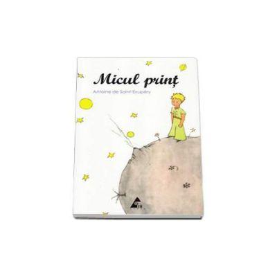 Micul Print (Cu ilustratiile originale ale autorului) - Antoine Saint-Exupery