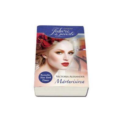 Victoria Alexander - Marturisirea - Colectia Iubiri de poveste
