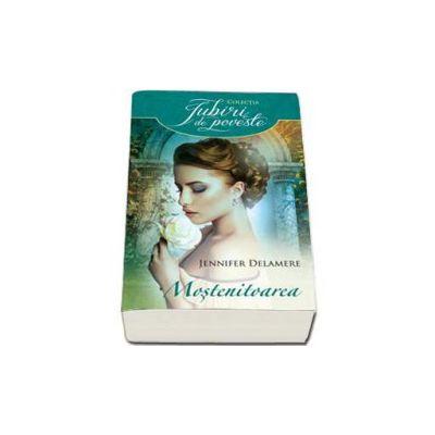 Jennifer Delamere - Mostenitoarea - Colectia Iubiri de poveste