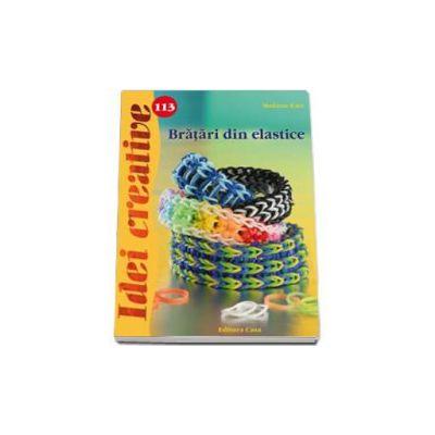 Bratari din elastice - Idei creative, numarul 113 (Madaras Kata)
