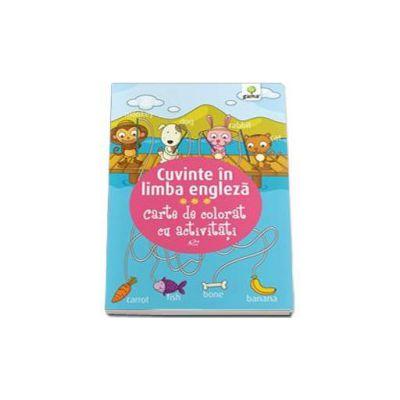 Cuvinte in limba engleza. Carte de colorat cu activitati - Varsta recomandata 3-5 ani