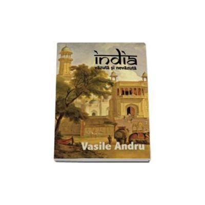 Vasile Andru, India vazuta si nevazuta