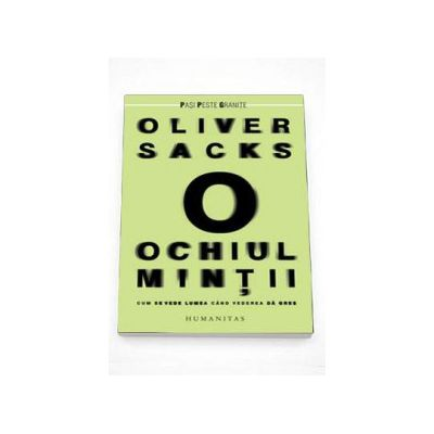 Oliver Sacks, Ochiul mintii. Cum se vede lumea cand vederea da gres