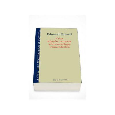 Criza stiintelor europene si fenomenologia transcendentala - Edmund Husserl