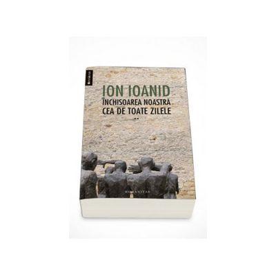 Inchisoarea noastra cea de toate zilele, Volumul. II (1954-1957) - Ion Ioanid