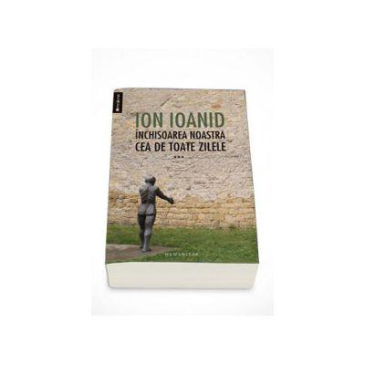 Inchisoarea noastra cea de toate zilele, Volumul. III (1959-1968) - Ion Ioanid
