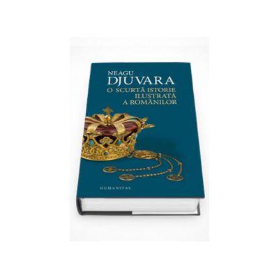 O scurta istorie ilustrata a romanilor - Editie Catonata - Neagu Djuvara