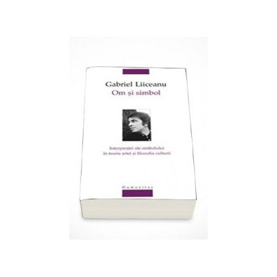 Om si simbol. Interpretari ale simbolului in teoria artei si filozofia culturii - Gabriel Liiceanu