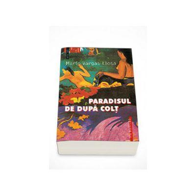 Paradisul de dupa colt - Mario Vargas Llosa