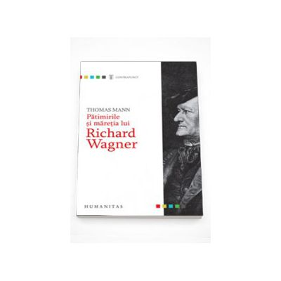 Patimirile si maretia lui Richard Wagner - Thomas Mann