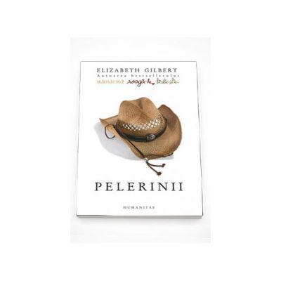 Pelerinii - Elizabeth Gilbert