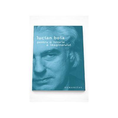Pentru o istorie a imaginarului - Lucian Boia