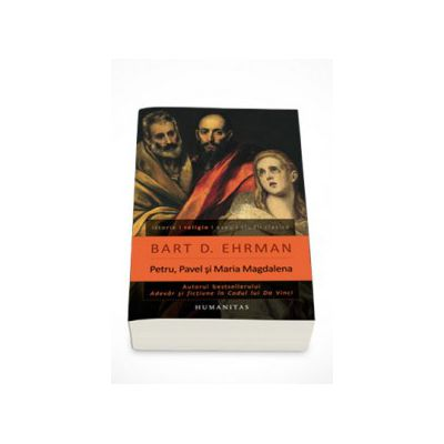 Petru, Pavel si Maria Magdalena. Ucenicii lui Isus intre istorie si legenda - Bart D. Ehrman