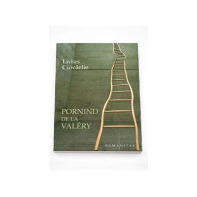 Pornind de la Valery - Livius Ciocarlie