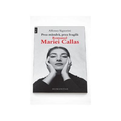 Prea mandra, prea fragila. Romanul Mariei Callas - Alfonso Signorini