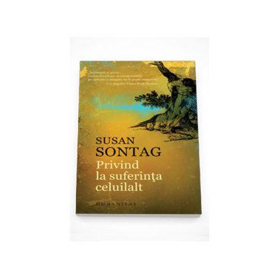 Privind la suferinta celuilalt - Susan Sontag