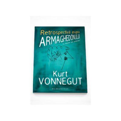 Retrospectiva asupra Armaghedonului. Scrieri inedite despre razboi si pace - Kurt Vonnegut
