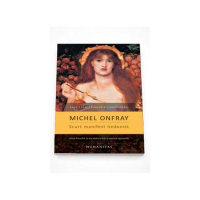 Scurt manifest hedonist - Michel Onfray