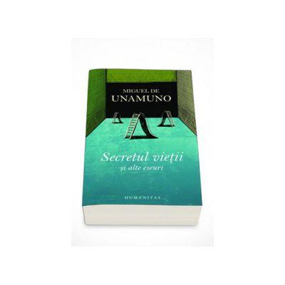 Secretul vietii si alte eseuri - Miguel de Unamuno