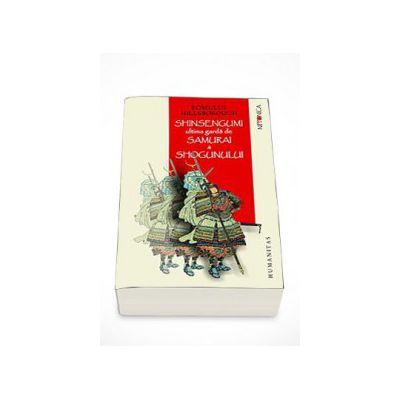 Shinsengumi. Ultima garda de samurai a shogunului - Romulus Hillsborough