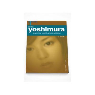Supliciul unei adolescente - Akira Yoshimura