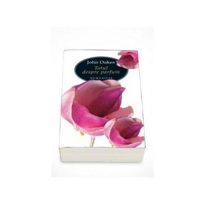 Totul despre parfum - John Oakes