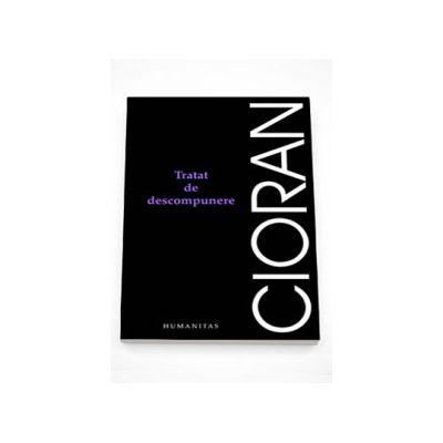 Tratat de descompunere - Emil Cioran