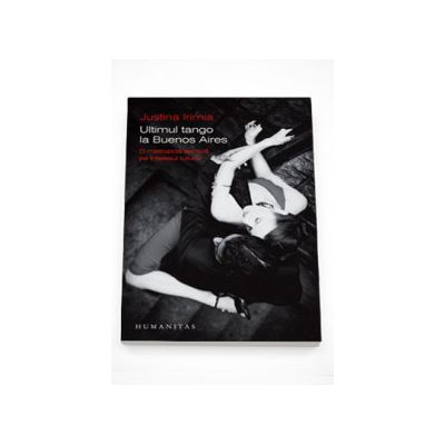Ultimul tango la Buenos Aires. O metropola exotica pe intelesul tuturor - Justina Irimia