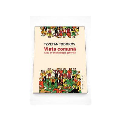 Viata comuna. Eseu de antropologie - Tzvetan Todorov