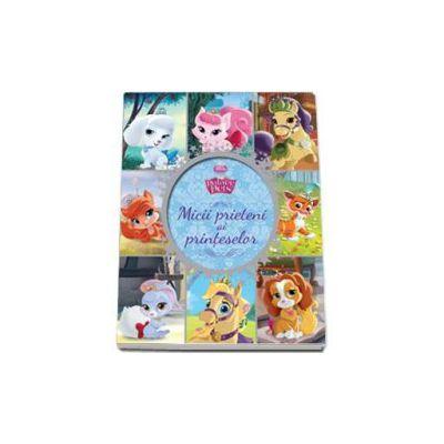 Palace Pets. Micii prieteni ai printeselor - Editie cu coperti cartonate - Disney