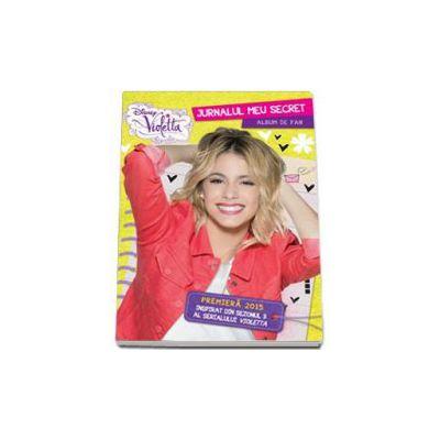 Violetta. Jurnalul meu secret. Album de fan - Inspirat din sezonul 3 al seriei TV Violetta - Editie cu coperti cartonate