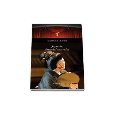 Banu George - Japonia, Imperiul Teatrului